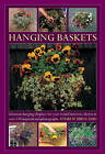Hanging Baskets: Glorious Hanging Displays for Year-round Interest. Shown in Over 110 Inspirational Photographs by Andrew Mikolajski (Hardback, 2013)