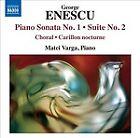 George Enescu - : Piano Sonata No. 1; Suite No. 2; Choral & Carillon Nocturne (2010)