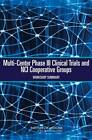 Multi-Center Phase III Clinical Trials and NCI Cooperative Groups: Workshop Summary by Institute of Medicine, National Cancer Policy Forum (Paperback, 2009)