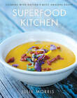 The Superfood Kitchen: Cooking with Nature's Most Amazing Foods by Julie Morris (Hardback, 2012)