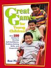 Great Games for Young Children: Over 100 Games to Develop Self-Confidence, Problem-Solving Skills, and Cooperation by Rae Pica (Paperback / softback, 2010)