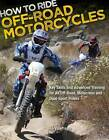How to Ride Off-road Motorcycles: Techniques for Beginners to Advanced Riders by Gary LaPlante (Paperback, 2012)