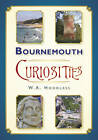 Bournemouth Curiosities by W. A. Hoodless (Paperback, 2012)