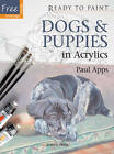 Dogs & Puppies: In Acrylics by Paul Apps (Paperback, 2012)