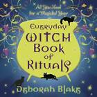 Everyday Witch Book of Rituals: All You Need for a Magickal Year by Deborah Blake (Paperback, 2012)
