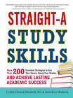 Straight-A Study Skills: More Than 200 Essential Strategies to Ace Your Exams, Boost Your Grades, and Achieve Lasting Academic Success by Cynthia Clumeck Muchnick, Justin Ross Muchnick (Paperback, 2013)