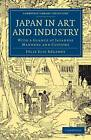 Japan in Art and Industry: With a Glance at Japanese Manners and Customs by Felix Elie Regamey (Paperback, 2013)