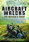 Aircraft Wrecks: A Walker's Guide: Historic Crash Sites on the Moors and Mountains of the British Isles by Mark Sheldon, Alan Clark, C. N. Wotherspoon (Paperback, 2013)