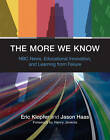 The More We Know: NBC News, Educational Innovation, and Learning from Failure by Eric Klopfer, Jason Haas (Hardback, 2012)