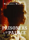 Prisoners in the Palace: How Princess Victoria Became Queen with the Help of Her Maid, a Reporter, and a Scoundrel A Novel of Intrigue and Romance by Michaela MacColl (Paperback, 2013)
