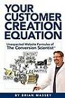 Your Customer Creation Equation: Unexpected Website Formulas of the Conversion Scientist TM by Brian Massey (Paperback / softback, 2012)