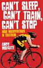 Can't Sleep, Can't Train, Can't Stop: More Misadventures in Triathlon by Andy Holgate (Paperback, 2013)