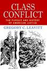Class Conflict: The Pursuit and History of American Justice by Gregory C. Leavitt (Hardback, 2013)