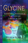 Glycine: Biosynthesis, Physiological Functions & Commercial Uses by Nova Science Publishers Inc (Paperback, 2013)