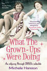 What the Grown-ups Were Doing: An Odyssey Through 1950s Suburbia by Michele Hanson (Paperback, 2013)