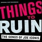 Soundtrack - Things to Ruin (The Songs of Joe Iconis, 2010)