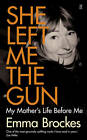 She Left Me the Gun: My Mother's Life Before Me by Emma Brockes (Hardback, 2013)