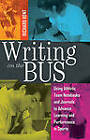 Writing on the Bus: Using Athletic Team Notebooks and Journals to Advance Learning and Performance in Sports Published in Cooperation with the National Writing Project by Richard Kent (Hardback, 2011)