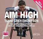 Aim High by Tanni Grey-Thompson (CD-Audio, 2012)