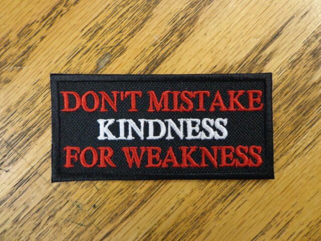 DON'T MISTAKE KINDNESS FOR WEAKNESS EMBROIDERED PATCH MADE IN USA