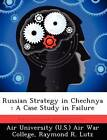 Russian Strategy in Chechnya: A Case Study in Failure by Raymond R Lutz (Paperback / softback, 2012)