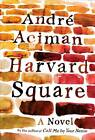 Harvard Square: A Novel by Andre Aciman (Hardback, 2013)