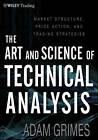 The Art & Science of Technical Analysis: Market Structure, Price Action & Trading Strategies by Adam Grimes (Hardback, 2012)