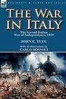 The War in Italy: The Second Italian War of Independence, 1859 by John E Tuel (Hardback, 2012)