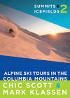 Summits & Icefields 2: Alpine Ski Tours in the Columbia Mountains by Chic Scott (Paperback, 2012)