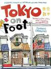Tokyo on Foot: Travels in the City's Most Colorful Neighborhoods by Florent Chavouet (Paperback, 2011)