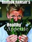 Gordon Ramsay's Healthy Appetite by Gordon Ramsay (Paperback, 2013)