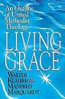 Living Grace: An Outline of United Methodist Theology / Walter Klaiber & Manfred Marquardt ; Translated and Adapted by J. Steven O'Malley and Ulrike R.M. Guthrie. by KLAIBER (Paperback, 2002)