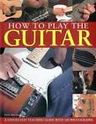 How to Play the Guitar: A Step-by-step Teaching Guide by Nick Freeth (Paperback, 2010)