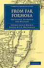 From Far Formosa: The Island, Its People and Missions by George Leslie Mackay (Paperback, 2011)