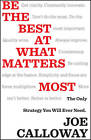 Be the Best at What Matters Most: The Only Strategy You Will Ever Need by Joe Calloway (Hardback, 2013)