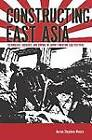Constructing East Asia: Technology, Ideology and Empire in Japan's Wartime Era, 1931-1945 by Aaron Moore (Hardback, 2013)