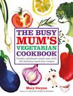 The Busy Mum's Vegetarian Cookbook by Mary Gwynn (Hardback, 2013)