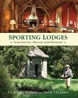 Sporting Lodges - Then & Now by Jeremy J.C. Hobson, David S. D. Jones (Hardback, 2013)