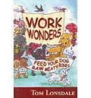 Work Wonders: Feed Your Dog Raw Meaty Bones by Tom Lonsdale (Paperback, 2005)