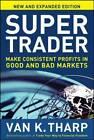 Super Trader: Make Consistent Profits in Good and Bad Markets by Van K. Tharp (Hardback, 2010)