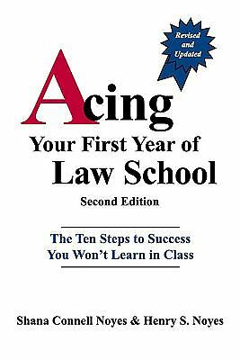 Acing Your First Year of Law School: The Ten Steps to Success You Won't Learn in