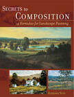 Secrets to Composition: 14 Formulas for Landscape Painting by Barbara Nuss (Paperback, 2012)