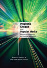 Prophetic Critique and Popular Media: Theoretical Foundations and Practical Applications by Peter Lang Publishing Inc (Hardback, 2013)