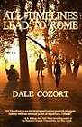 All Timelines Lead to Rome by Dale R Cozort (Paperback / softback, 2012)