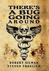There's a Bug Going Around by Steven Froelich, Robert Silman (Hardback, 2013)