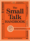 The Small Talk Handbook: Easy Instructions on How to Make Small Talk in Any Situation by Melissa Wadsworth (Paperback, 2012)