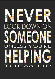 Never Look Down On Someone Unless Youre Inspiring Quote A4 Print
