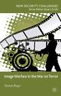 Image Warfare in the War on Terror by Nathan Roger (Hardback, 2013)