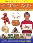 Hands-on History! Stone Age: Step Back in the Time of the Earliest Humans, with 15 Step-by-step Projects and 380 Exciting Pictures by Charlotte Hurdman (Hardback, 2012)