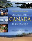 Unforgettable Canada: 115 Destinations by George Fischer, Noel Hudson (Paperback, 2012)